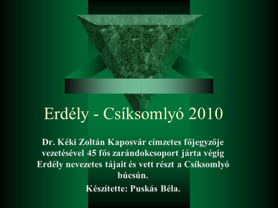 Erdély - Csíksomlyó 2010 Dr. Kéki Zoltán Kaposvár címzetes főjegyzője vezetésével 45 fős zarándokcsoport járta végig Erdély nevezetes tájait és vett r