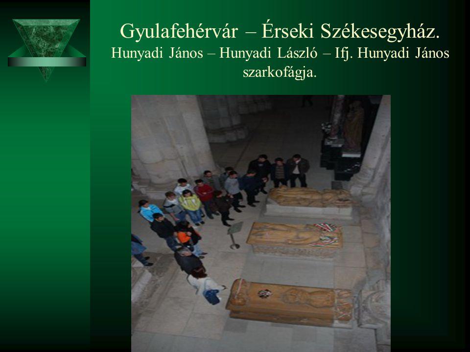 Gyulafehérvár – Érseki Székesegyház. Hunyadi János – Hunyadi László – Ifj. Hunyadi János szarkofágja.