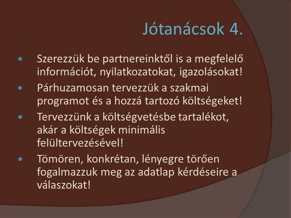 Jótanácsok 4.  Szerezzük be partnereinktől is a megfelelő információt, nyilatkozatokat, igazolásokat!  Párhuzamosan tervezzük a szakmai programot és