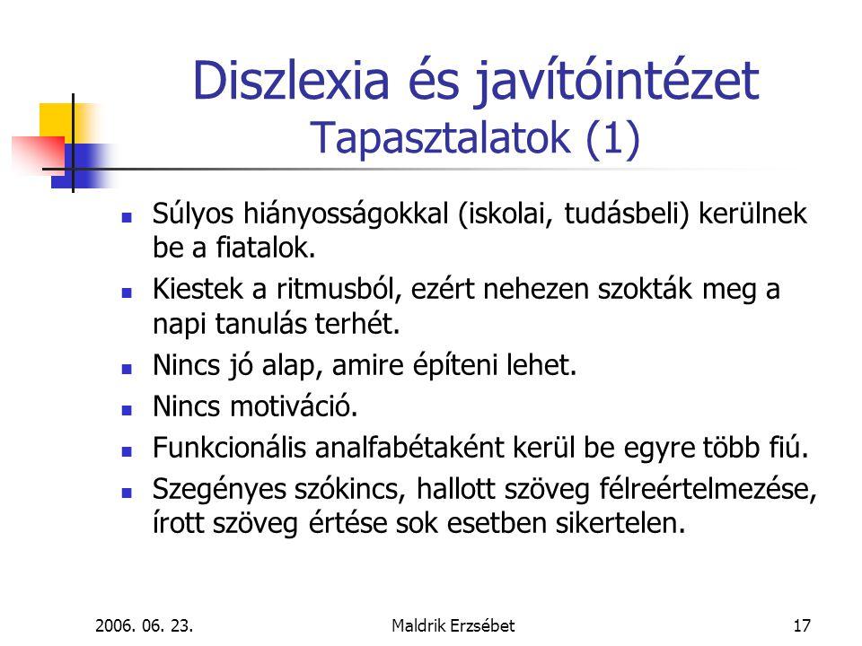 2006. 06. 23.Maldrik Erzsébet17 Diszlexia és javítóintézet Tapasztalatok (1)  Súlyos hiányosságokkal (iskolai, tudásbeli) kerülnek be a fiatalok.  K