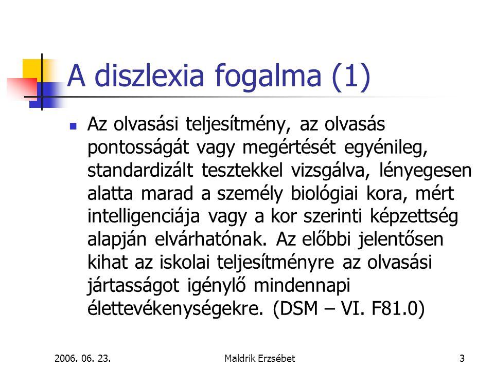 2006. 06. 23.Maldrik Erzsébet3 A diszlexia fogalma (1)  Az olvasási teljesítmény, az olvasás pontosságát vagy megértését egyénileg, standardizált tes