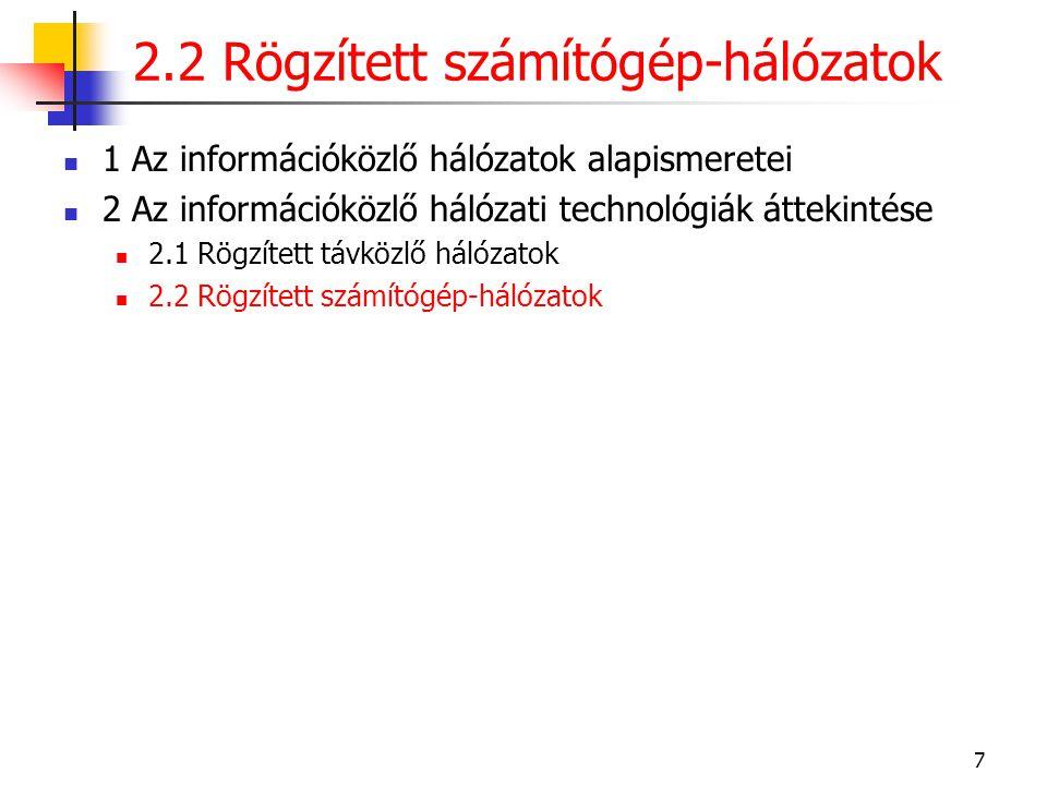7  1 Az információközlő hálózatok alapismeretei  2 Az információközlő hálózati technológiák áttekintése  2.1 Rögzített távközlő hálózatok  2.2 Rög