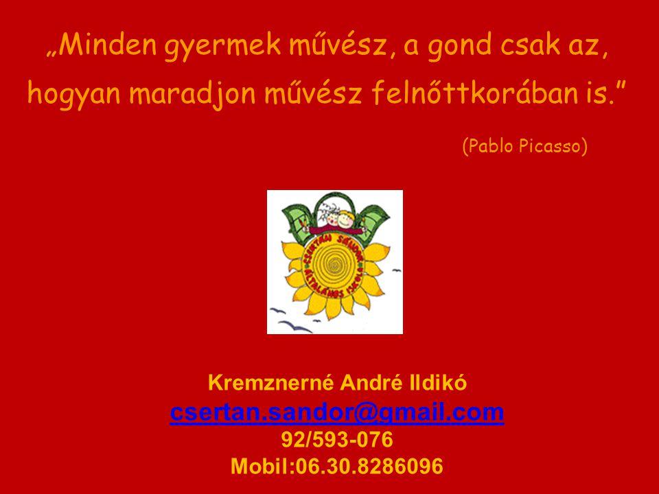 """Kremznerné André Ildikó csertan.sandor@gmail.com 92/593-076 Mobil:06.30.8286096 """"Minden gyermek művész, a gond csak az, hogyan maradjon művész felnőtt"""
