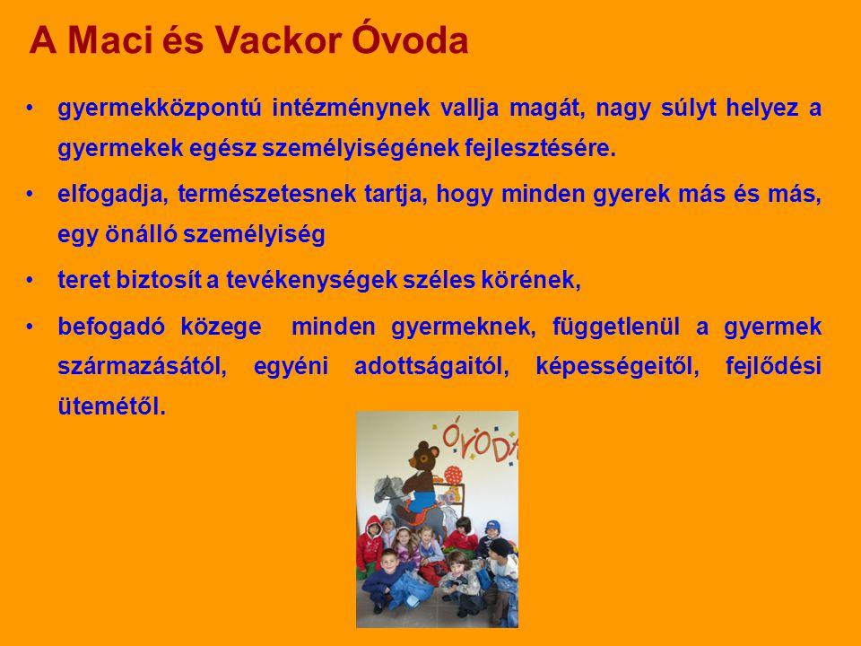 A Maci és Vackor Óvoda •gyermekközpontú intézménynek vallja magát, nagy súlyt helyez a gyermekek egész személyiségének fejlesztésére. •elfogadja, term
