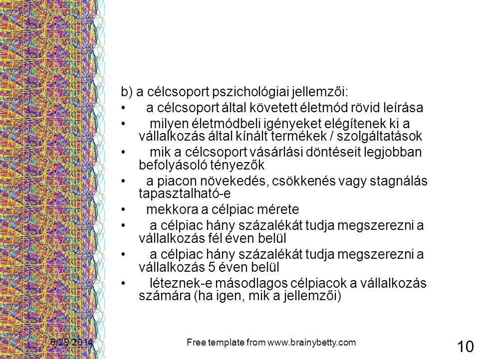 6/29/2014Free template from www.brainybetty.com 10 b) a célcsoport pszichológiai jellemzői: • a célcsoport által követett életmód rövid leírása • mily