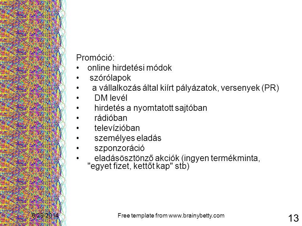 6/29/2014Free template from www.brainybetty.com 13 Promóció: •online hirdetési módok • szórólapok • a vállalkozás által kiírt pályázatok, versenyek (P