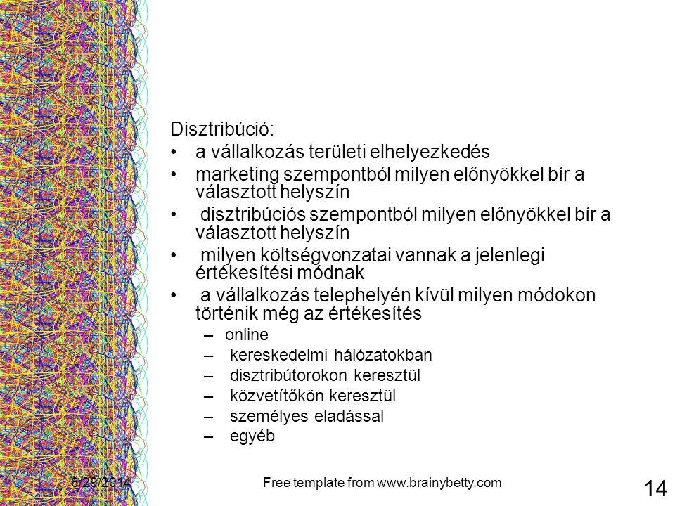 6/29/2014Free template from www.brainybetty.com 14 Disztribúció: •a vállalkozás területi elhelyezkedés •marketing szempontból milyen előnyökkel bír a
