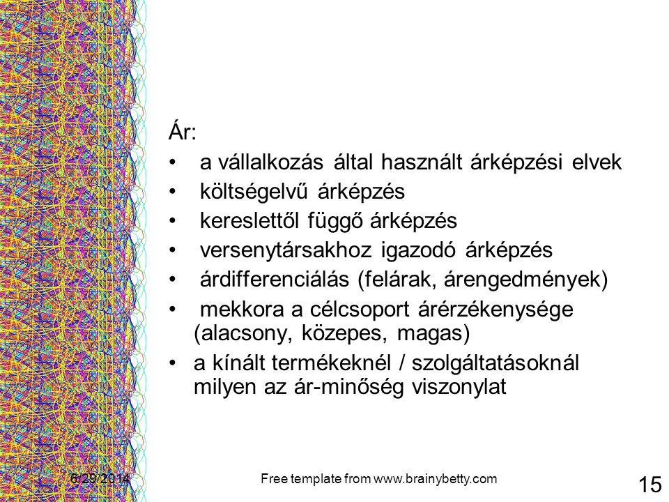 6/29/2014Free template from www.brainybetty.com 15 Ár: • a vállalkozás által használt árképzési elvek • költségelvű árképzés • kereslettől függő árkép