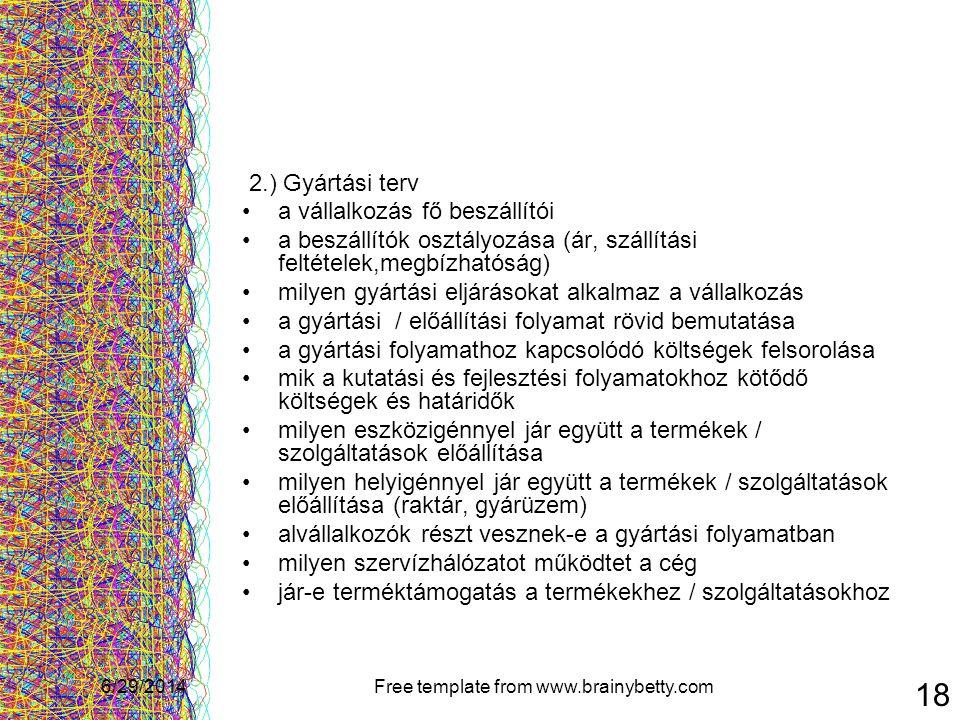 6/29/2014Free template from www.brainybetty.com 18 2.) Gyártási terv •a vállalkozás fő beszállítói •a beszállítók osztályozása (ár, szállítási feltéte