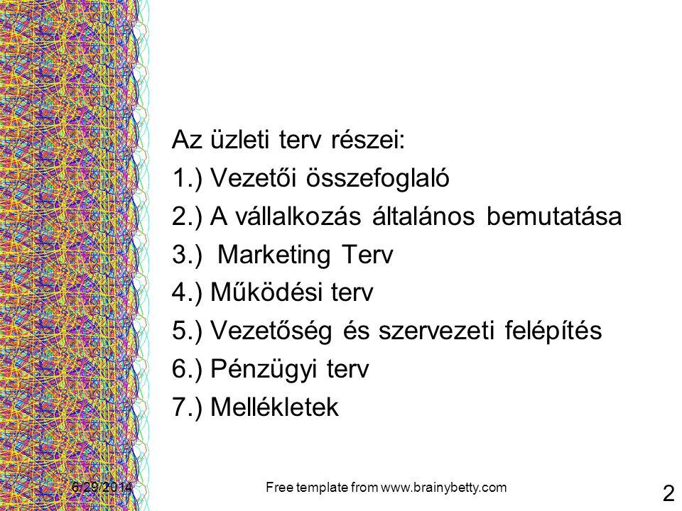 6/29/2014Free template from www.brainybetty.com 2 Az üzleti terv részei: 1.) Vezetői összefoglaló 2.) A vállalkozás általános bemutatása 3.) Marketing