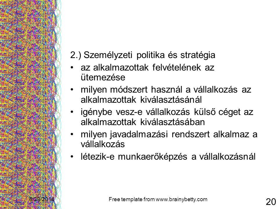 6/29/2014Free template from www.brainybetty.com 20 2.) Személyzeti politika és stratégia •az alkalmazottak felvételének az ütemezése •milyen módszert