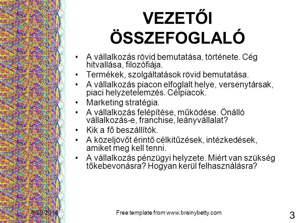 6/29/2014Free template from www.brainybetty.com 3 VEZETŐI ÖSSZEFOGLALÓ •A vállalkozás rövid bemutatása, története. Cég hitvallása, filozófiája. •Termé
