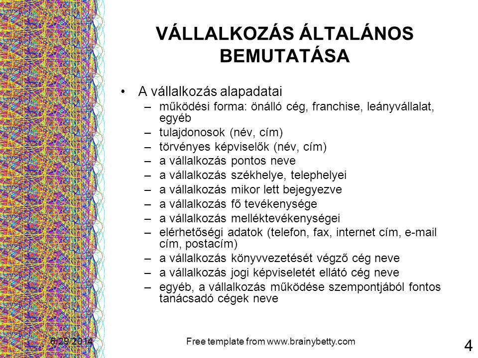 6/29/2014Free template from www.brainybetty.com 4 VÁLLALKOZÁS ÁLTALÁNOS BEMUTATÁSA •A vállalkozás alapadatai –működési forma: önálló cég, franchise, l