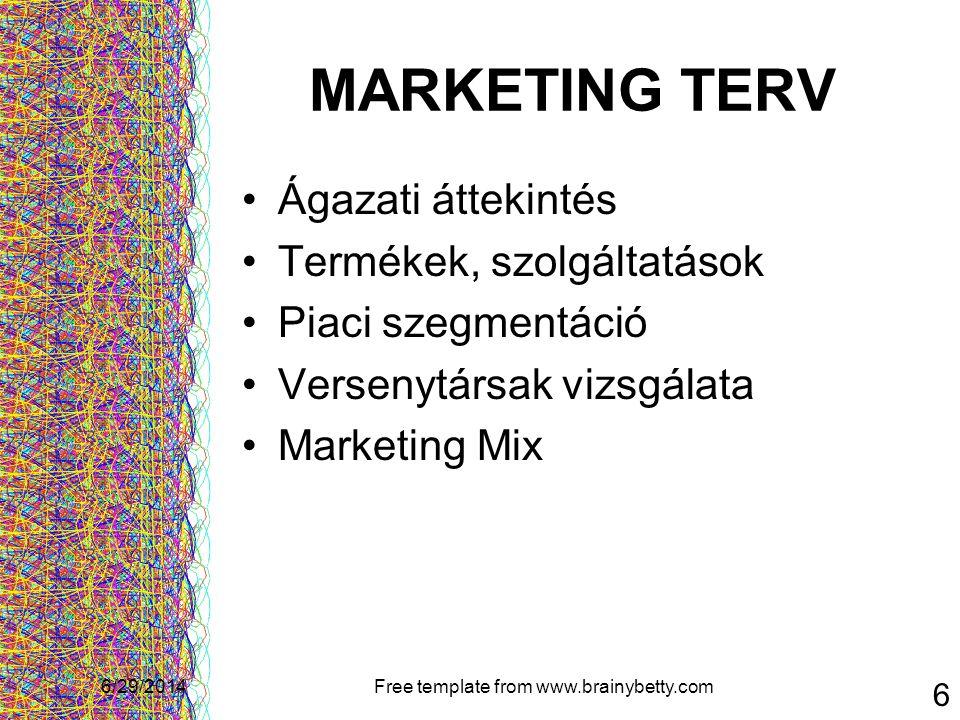 6/29/2014Free template from www.brainybetty.com 6 MARKETING TERV •Ágazati áttekintés •Termékek, szolgáltatások •Piaci szegmentáció •Versenytársak vizs