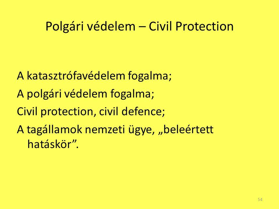Polgári védelem – Civil Protection A katasztrófavédelem fogalma; A polgári védelem fogalma; Civil protection, civil defence; A tagállamok nemzeti ügye