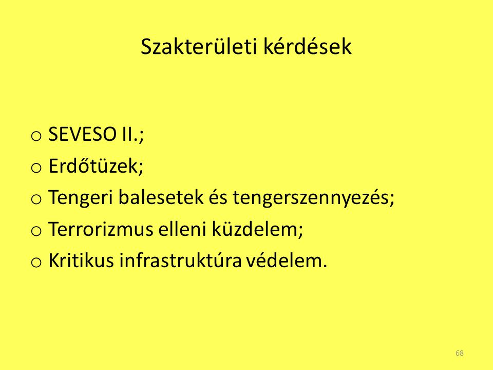 Szakterületi kérdések o SEVESO II.; o Erdőtüzek; o Tengeri balesetek és tengerszennyezés; o Terrorizmus elleni küzdelem; o Kritikus infrastruktúra véd