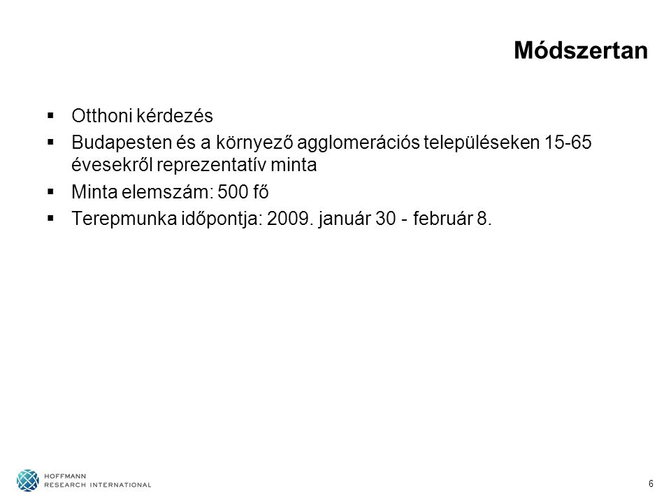 Módszertan  Otthoni kérdezés  Budapesten és a környező agglomerációs településeken 15-65 évesekről reprezentatív minta  Minta elemszám: 500 fő  Te