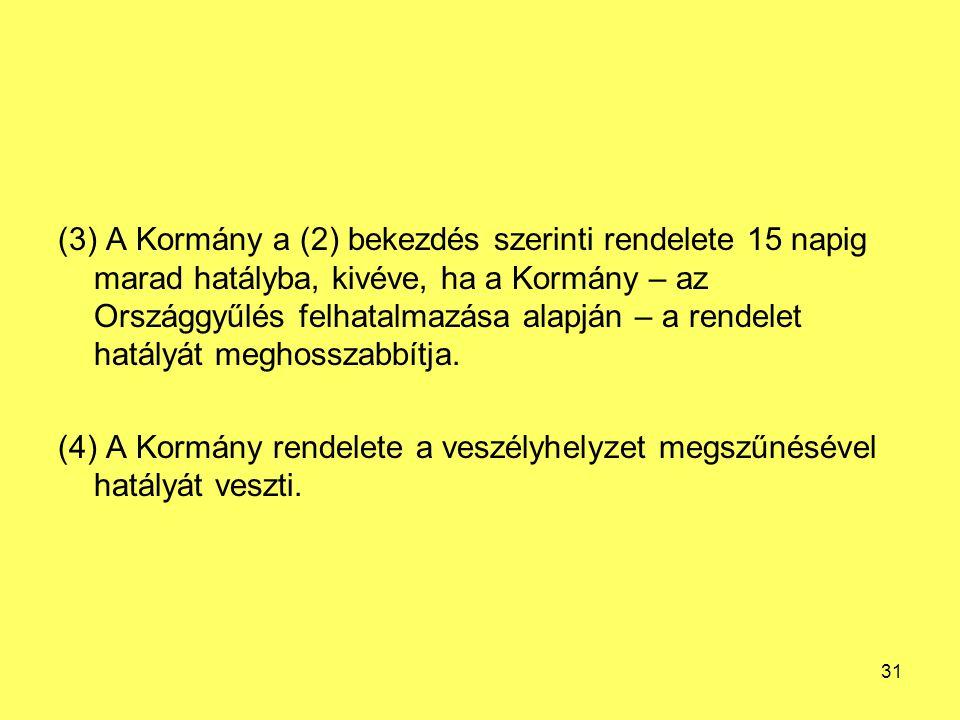(3) A Kormány a (2) bekezdés szerinti rendelete 15 napig marad hatályba, kivéve, ha a Kormány – az Országgyűlés felhatalmazása alapján – a rendelet ha