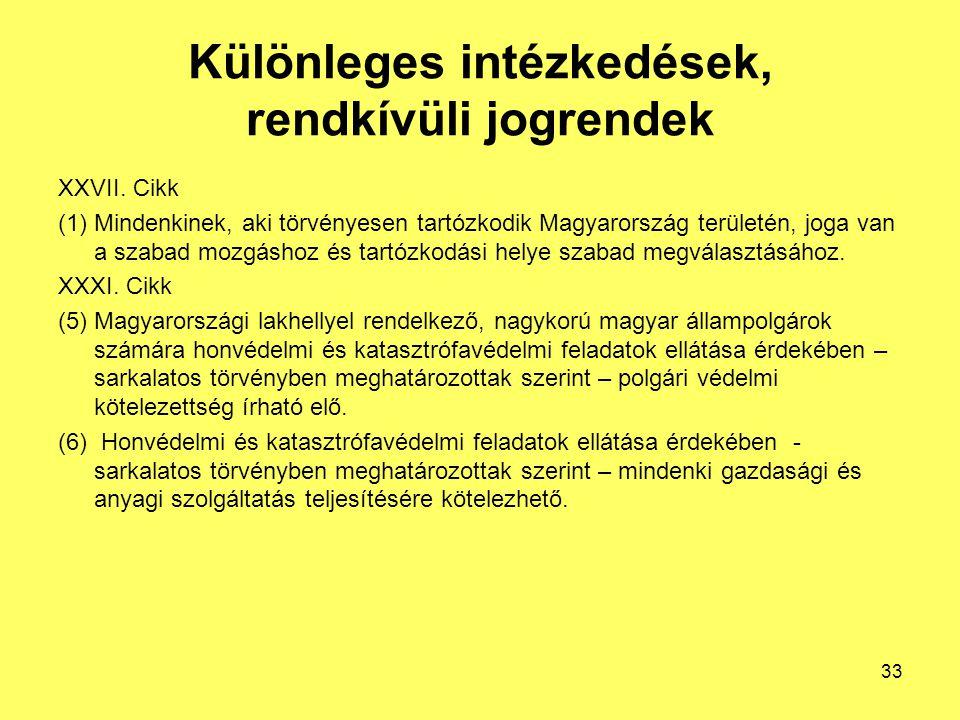 Különleges intézkedések, rendkívüli jogrendek XXVII. Cikk (1)Mindenkinek, aki törvényesen tartózkodik Magyarország területén, joga van a szabad mozgás