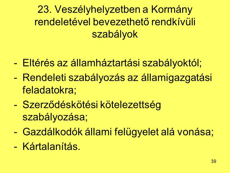 23. Veszélyhelyzetben a Kormány rendeletével bevezethető rendkívüli szabályok -Eltérés az államháztartási szabályoktól; -Rendeleti szabályozás az álla