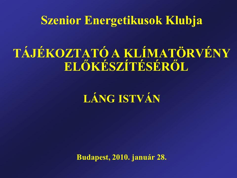 Szenior Energetikusok Klubja TÁJÉKOZTATÓ A KLÍMATÖRVÉNY ELŐKÉSZÍTÉSÉRŐL LÁNG ISTVÁN Budapest, 2010.