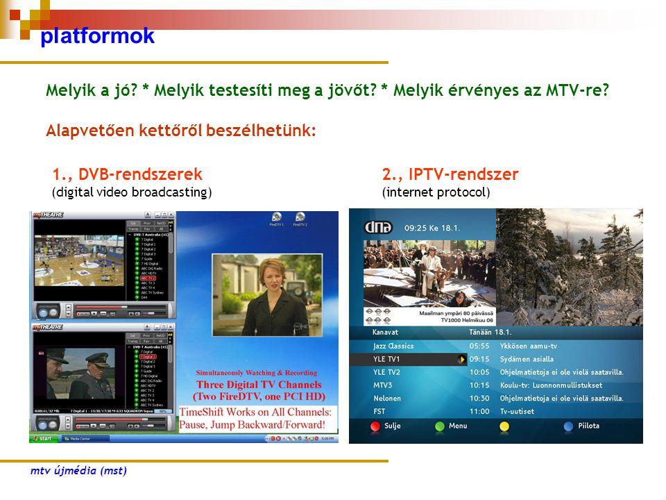 platformok Melyik a jó? * Melyik testesíti meg a jövőt? * Melyik érvényes az MTV-re? Alapvetően kettőről beszélhetünk: 2., IPTV-rendszer (internet pro