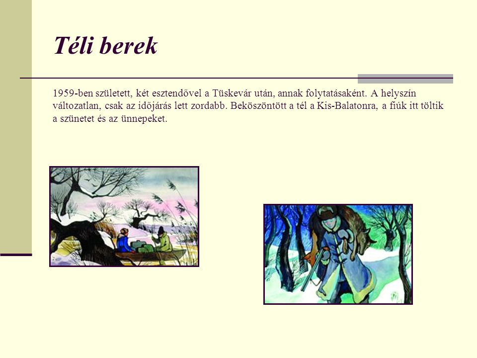 Téli berek 1959-ben született, két esztendővel a Tüskevár után, annak folytatásaként.