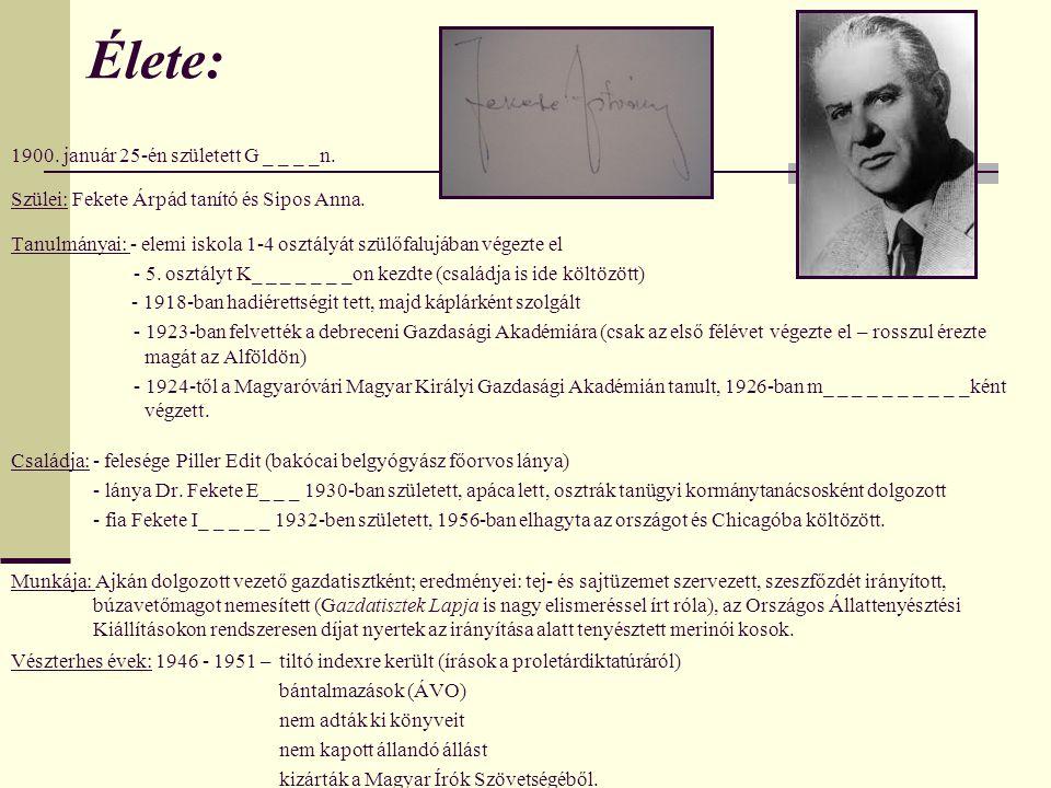 Élete: 1900. január 25-én született G _ _ _ _n. Szülei: Fekete Árpád tanító és Sipos Anna.