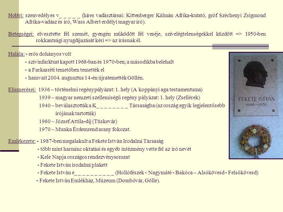 Hobbi: szenvedélyes v_ _ _ _ _ (híres vadásztársai: Kittenberger Kálmán Afrika-kutató, gróf Széchenyi Zsigmond Afrika-vadász és író, Wass Albert erdélyi magyar író).