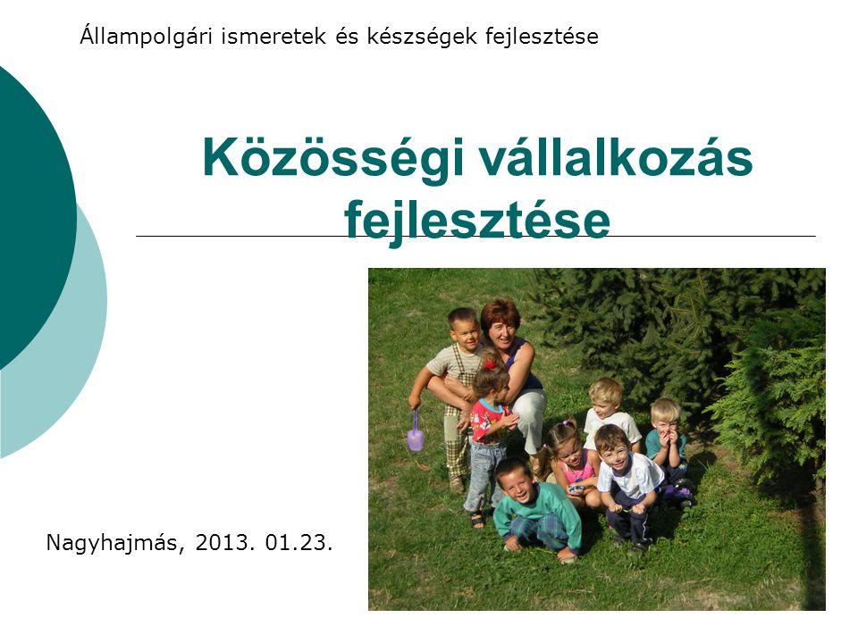 Közösségi vállalkozás fejlesztése Nagyhajmás, 2013. 01.23. Állampolgári ismeretek és készségek fejlesztése