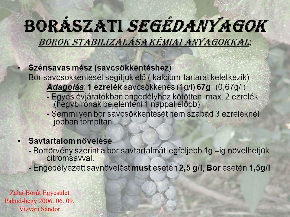 BORÁSZATI SEGÉDANYAGOK Borok Stabilizálása kémiai anyagokkal: •Metaborkősav: Borkőkiválást gátló anyag (kristályok növekedését gátolja 3-6 hónap)/ MET