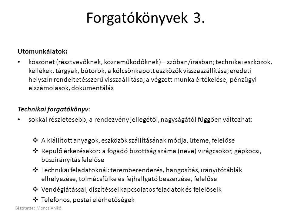 Forgatókönyvek 3. Utómunkálatok: • köszönet (résztvevőknek, közreműködőknek) – szóban/írásban; technikai eszközök, kellékek, tárgyak, bútorok, a kölcs