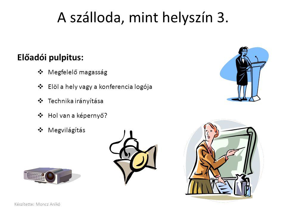 A szálloda, mint helyszín 3. Előadói pulpitus:  Megfelelő magasság  Elöl a hely vagy a konferencia logója  Technika irányítása  Hol van a képernyő