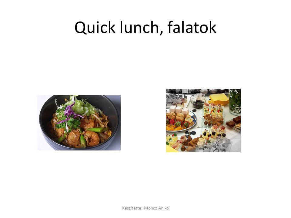 Quick lunch, falatok Készítette: Moncz Anikó