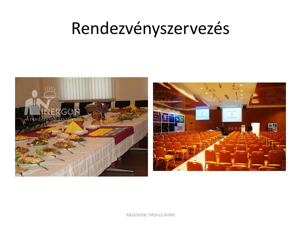Rendezvényszervezés Készítette: Moncz Anikó