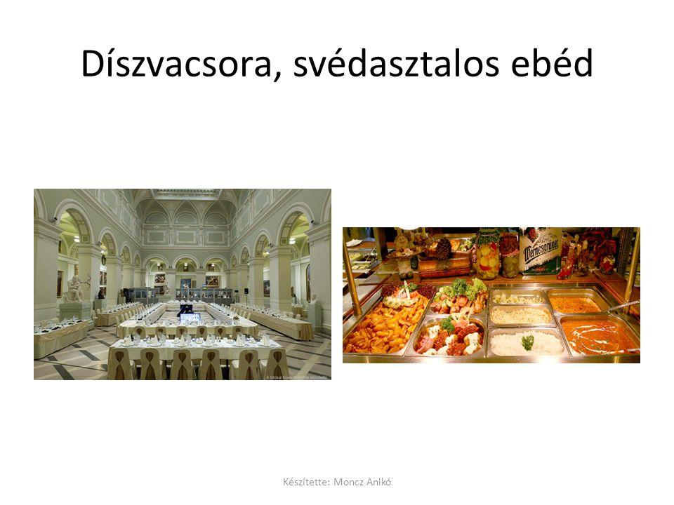 Díszvacsora, svédasztalos ebéd Készítette: Moncz Anikó