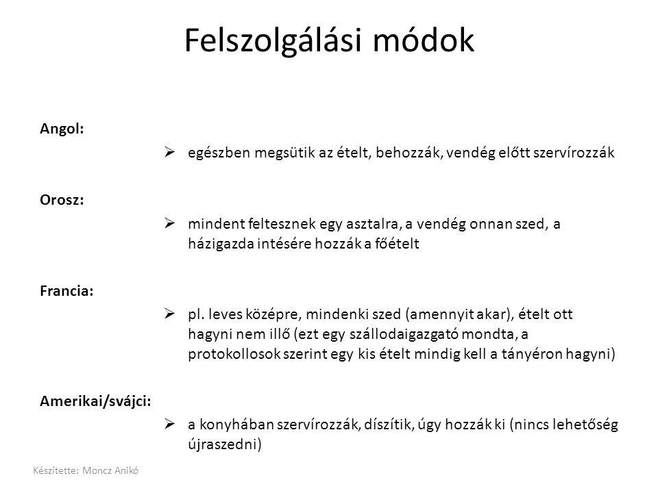 Felszolgálási módok Angol:  egészben megsütik az ételt, behozzák, vendég előtt szervírozzák Orosz:  mindent feltesznek egy asztalra, a vendég onnan