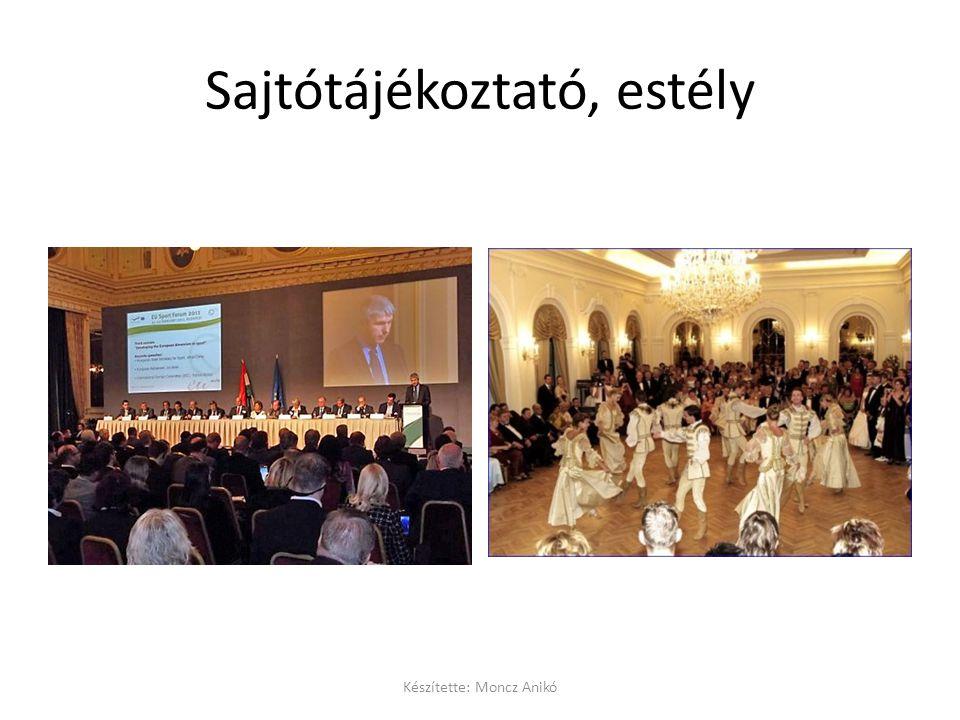 Sajtótájékoztató, estély Készítette: Moncz Anikó