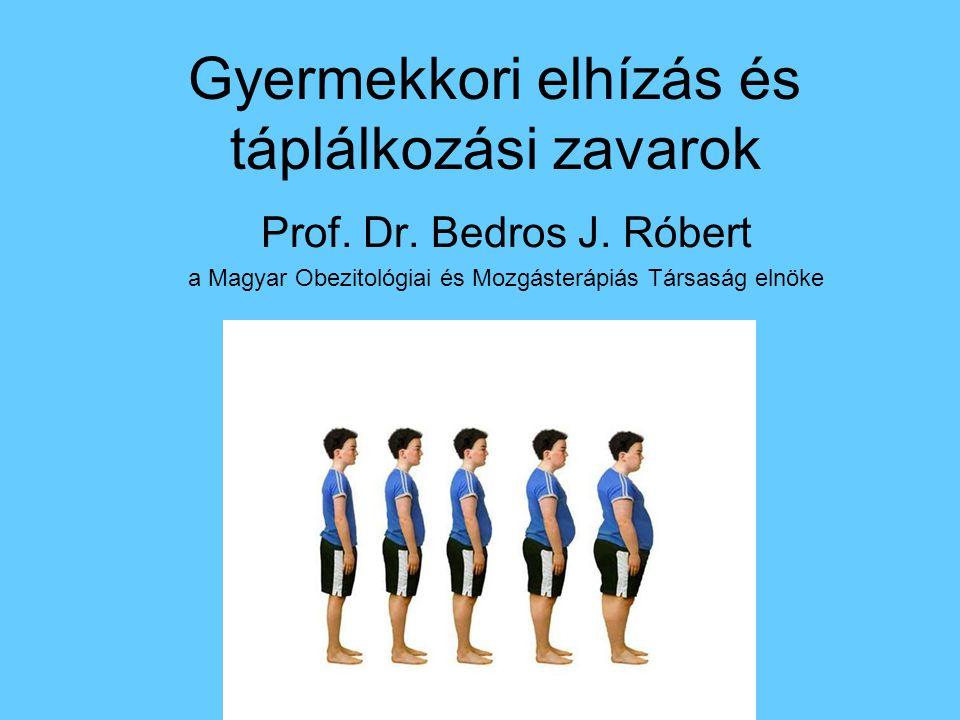 Gyermekkori elhízás és táplálkozási zavarok Prof. Dr. Bedros J. Róbert a Magyar Obezitológiai és Mozgásterápiás Társaság elnöke