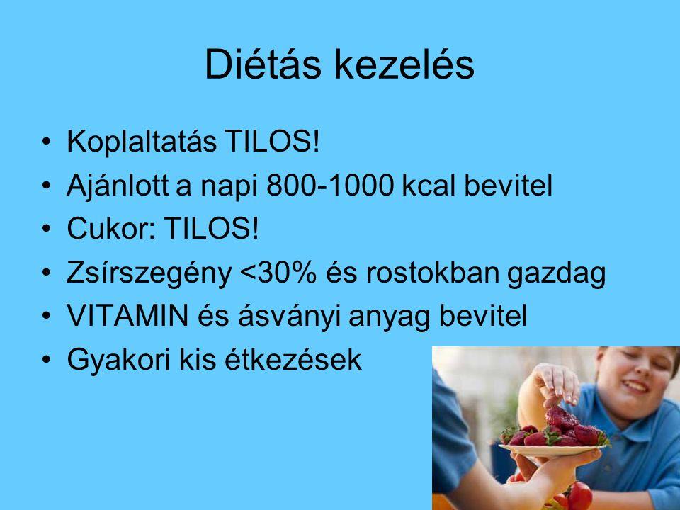 Diétás kezelés •Koplaltatás TILOS! •Ajánlott a napi 800-1000 kcal bevitel •Cukor: TILOS! •Zsírszegény <30% és rostokban gazdag •VITAMIN és ásványi any