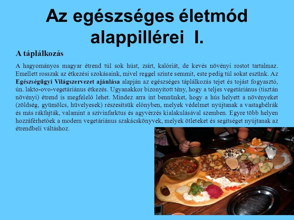 Az egészséges életmód alappillérei I. A táplálkozás A hagyományos magyar étrend túl sok húst, zsírt, kalóriát, de kevés növényi rostot tartalmaz. Emel