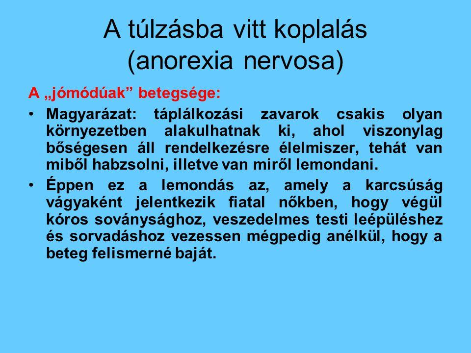 """A túlzásba vitt koplalás (anorexia nervosa) A """"jómódúak"""" betegsége: •Magyarázat: táplálkozási zavarok csakis olyan környezetben alakulhatnak ki, ahol"""