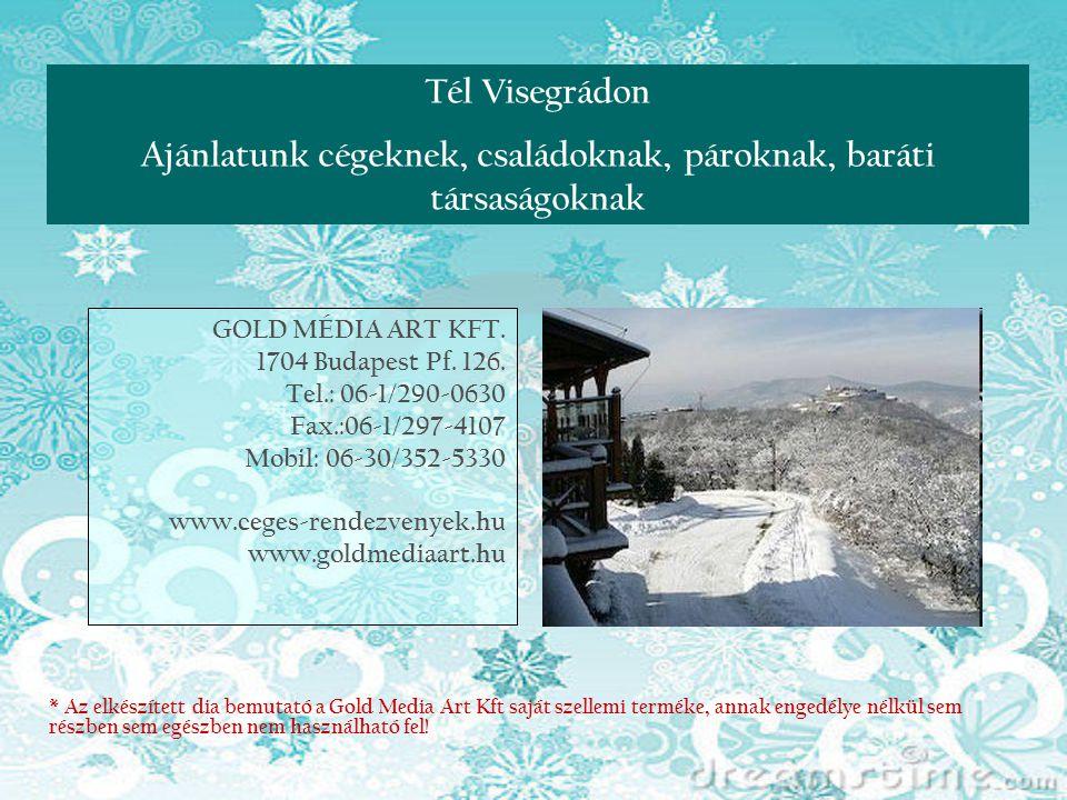 Tél Visegrádon Ajánlatunk cégeknek, családoknak, pároknak, baráti társaságoknak GOLD MÉDIA ART KFT. 1704 Budapest Pf. 126. Tel.: 06-1/290-0630 Fax.:06