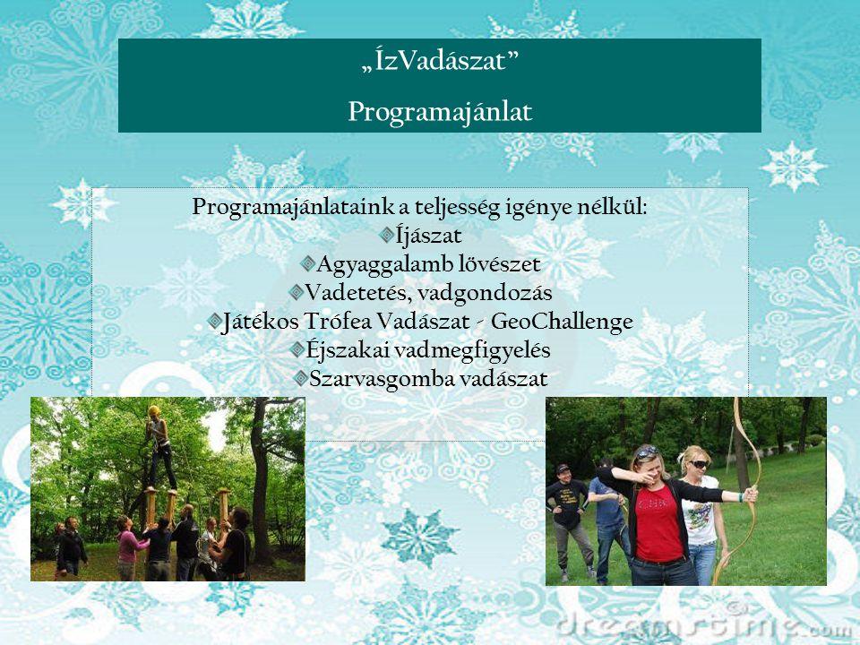 """""""ÍzVadászat"""" - Nagyvillám Vadászcsárda módra Programajánlat """"ÍzVadászat"""" Programajánlataink a teljesség igénye nélkül: Íjászat Agyaggalamb lövészet Va"""