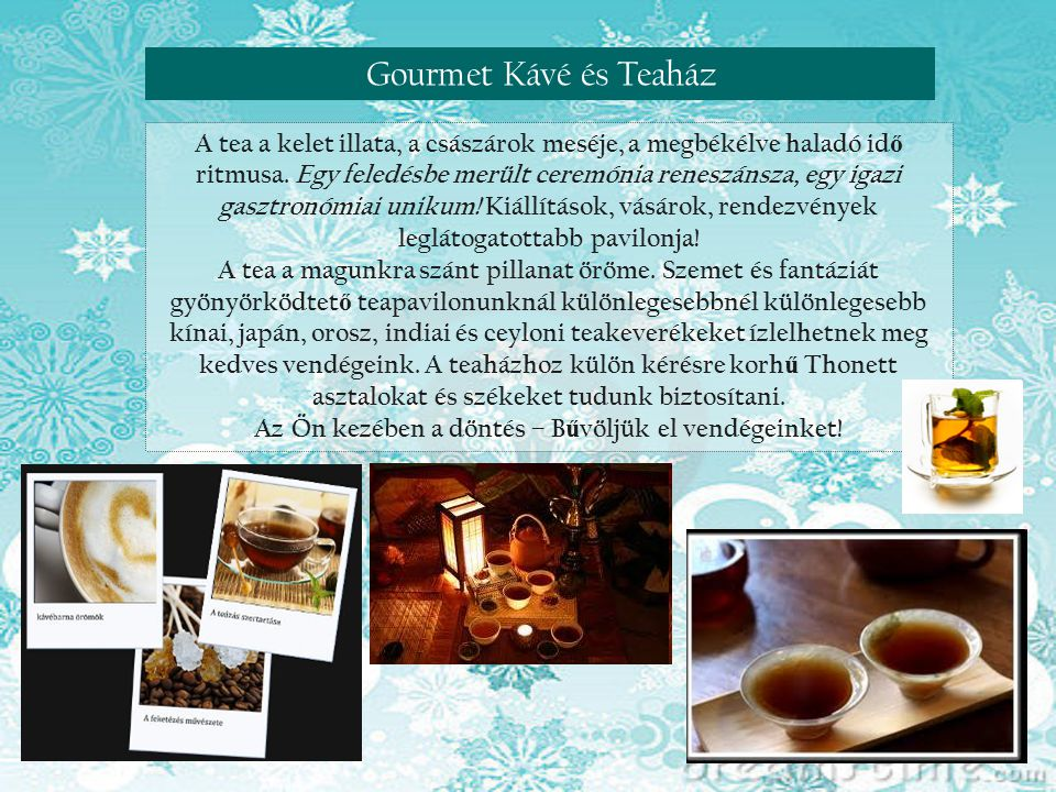 Reneszánsz nap Visegrádon Gourmet Kávé és Teaház A tea a kelet illata, a császárok meséje, a megbékélve haladó id ő ritmusa. Egy feledésbe merült cere