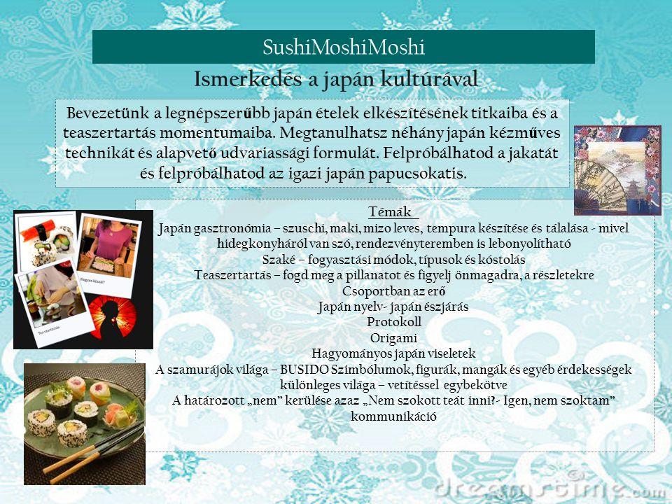Reneszánsz nap Visegrádon SushiMoshiMoshi Bevezetünk a legnépszer ű bb japán ételek elkészítésének titkaiba és a teaszertartás momentumaiba. Megtanulh