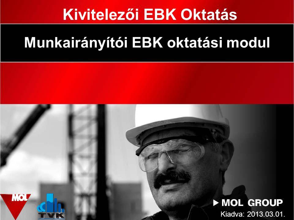 Kivitelezői EBK Oktatás Kiadva: 2013.03.01. Munkairányítói EBK oktatási modul