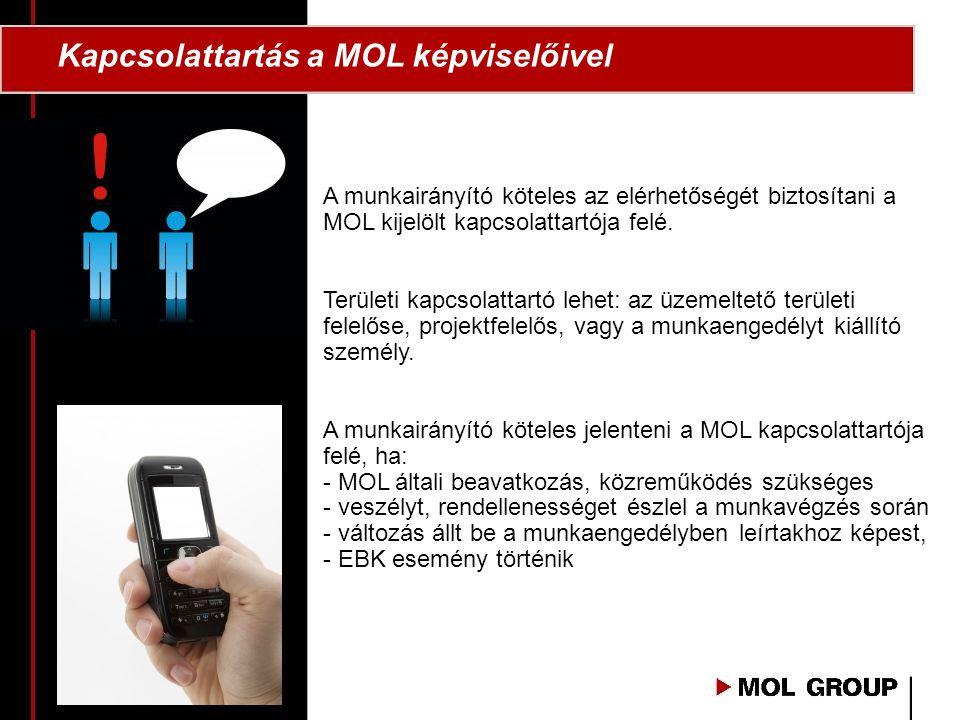 Kapcsolattartás a MOL képviselőivel A munkairányító köteles az elérhetőségét biztosítani a MOL kijelölt kapcsolattartója felé. Területi kapcsolattartó