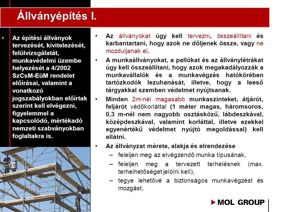 Állványépítés I. •Az építési állványok tervezését, kivitelezését, felülvizsgálatát, munkavédelmi üzembe helyezését a 4/2002 SzCsM-EüM rendelet előírás