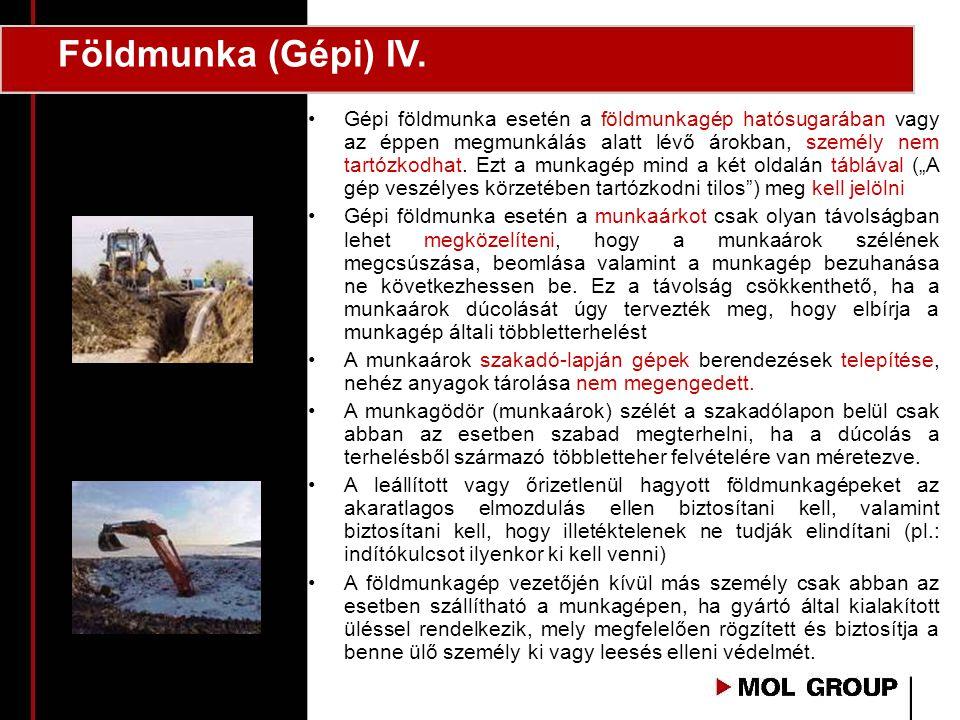 Földmunka (Gépi) IV. •Gépi földmunka esetén a földmunkagép hatósugarában vagy az éppen megmunkálás alatt lévő árokban, személy nem tartózkodhat. Ezt a